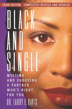 Black and Single: Meeting and Choosing a Partner Who's Right for You (Nia Guide to Black Women) by Larry E. Davis, http://www.amazon.com/dp/0972456228/ref=cm_sw_r_pi_dp_VgTerb18V8KQS