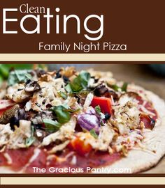 Clean Eating Family Night Pizza. #cleaneating #eatclean #cleaneatingrecipes #pizza #pizzarecipes #cleaneatingpizza