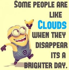 true and then some days those clouds turn into rain and who wants to be around someone who rains on your parade?
