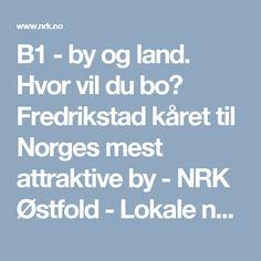 B1 - by og land. Hvor vil du bo? Fredrikstad kåret til Norges mest attraktive by - NRK Østfold - Lokale nyheter, TV og radio