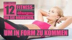 Diese zwölf Fitness-Übungen sind die einzigen, die Sie brauchen. Denn damit wird der ganze Körper fit!