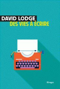 David Lodge - Des vies à écrire. Commencé. Abandonné pour l'instant. Autre chose en cours ;-)