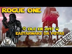 El 4º DLC de ¿Rogue One empieza EAstarwars nos lanza un Guiño Star Wars ...