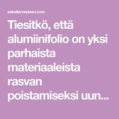 Tiesitkö, että alumiinifolio on yksi parhaista materiaaleista rasvan poistamiseksi uunin pinnoista? Life Hacks, Cleaning, Tips, Kitchen, Cooking, Kitchens, Home Cleaning, Cuisine, Cucina