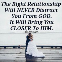 The right relationship will never distract you from God. It will bring you closer to Him. {Adam Cappa quote}