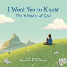 How does one go about explaining the existence of #God to a child? With its beautiful, fun illustrations and memorable rhyme I Want You to Know: The Wonder of God helps introduce children to the beauty, mystery, comfort and presence of a loving God in everything and everyone.  Available on Amazon.com.