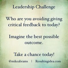 Who are you avoiding giving critical feedback to today? #LeadershipChallenge