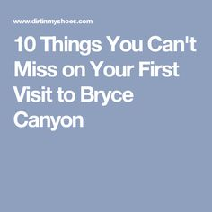10 Things You Can't Miss on Your First Visit to Bryce Canyon