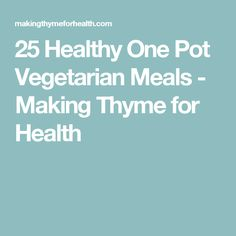 25 Healthy One Pot Vegetarian Meals - Making Thyme for Health
