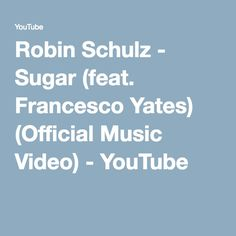 Robin Schulz - Sugar (feat. Francesco Yates) (Official Music Video) - YouTube