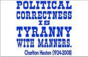 Political Correctness is Tyranny with Manners.