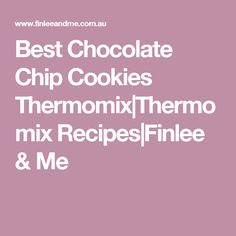 Best Chocolate Chip Cookies Thermomix|Thermomix Recipes|Finlee & Me