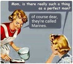 Of  course dear - they're called marines!