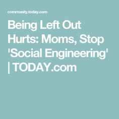 Being Left Out Hurts: Moms, Stop 'Social Engineering' | TODAY.com
