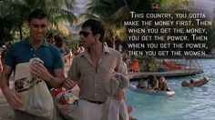 Tony Montana: This country, you gotta make the money first. Then when you get the money, you get the power. Then when you get the power, then you get the women.  More on: http://www.magicalquote.com/movie/scarface/ #TonyMontana #Scarface #scarfacequotes #alpacino