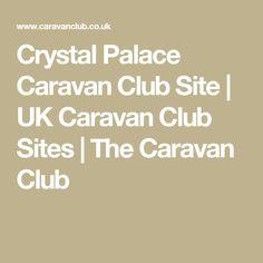 Crystal Palace Caravan Club Site | UK Caravan Club Sites | The Caravan Club