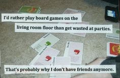 """Board games are a party, the end.  from PostSecret [img: a bunch of Apples to Apples cards spread out on a rug, with the text """"I'd rather play board games on the living room floor than get wasted at parties.  That's probably why I don't have friends anymore.""""]"""