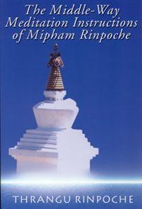 The Middle-Way Meditation Instructions of Mipham Rinpoche (9780962802669), Khenchen Thrangu Rinpoche, Namo Buddha