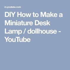 DIY How to Make a Miniature Desk Lamp / dollhouse - YouTube