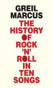 History of Rock 'n' Roll in Ten Songs by Greil Marcus | 9780300187373 | Hardcover | Barnes & Noble