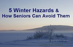 Here are five hazards of winters and strategies that seniors and caregivers can employ to help avoid them.
