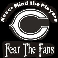 New Custom Screen Printed Tshirt Never Mind The Players Fear Fans Chicago Bears                                       1
