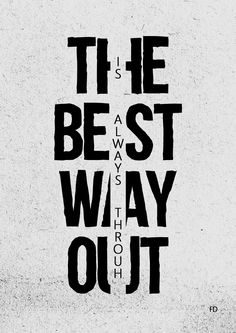 """the best way out is always through"". - Robert Frost. Fariedesign 