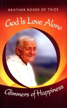 God is Love Alone: Glimmers of Happiness by Brother Roger of Taizé http://www.amazon.com/dp/971004009X/ref=cm_sw_r_pi_dp_GSSWtb02SHAF46VP