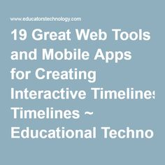 19 Great Web Tools and Mobile Apps for Creating Interactive Timelines ~ Educational Technology and Mobile Learning