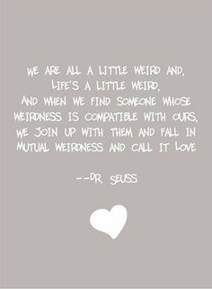 This quote was in a recent horoscope of mine, divine inspiration!! Dr. Seuss Dr. Seuss Dr. Seuss