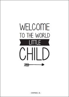 Welcome to the #world little #child - Buy it at www.vanmariel.nl - Card € 1,25 Poster € 3,50 Big Poster € 7,50