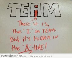 The 'I' in team is hidden in the A-hole.