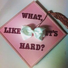 Better believe I'm using a Legally Blonde quote on my grad cap. Law school for the win!