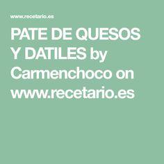 PATE DE QUESOS Y DATILES by Carmenchoco on www.recetario.es
