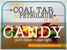 Coal tar and petroleum DO NOT belong in candy or any other food! Learn why they're there, the health effects, and what you can do.