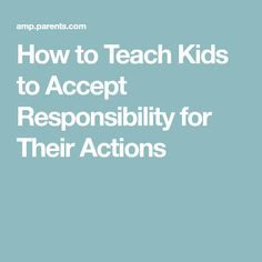 How to Teach Kids to Accept Responsibility for Their Actions