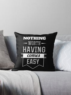 Nothing worth having comes easy • Also buy this artwork on home decor, apparel, stickers, and more.