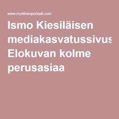 Ismo Kiesiläisen mediakasvatussivusto: Elokuvan kolme perusasiaa