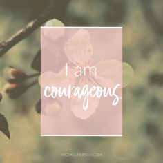 Mantra: I am courageous. Choose your own Positive Affirmations to download or share.