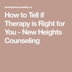 How to Tell if Therapy is Right for You - New Heights Counseling