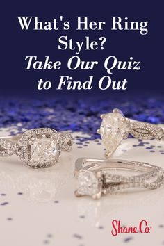 Find out the perfect engagement ring style for her.'s engagement ring style quiz and find out!