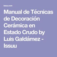 Manual de Técnicas de Decoración Cerámica en Estado Crudo by Luis Galdámez - Issuu