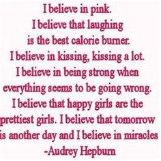 I believe that happy girls, are the prettiest girls...