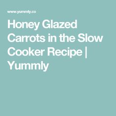 Honey Glazed Carrots in the Slow Cooker Recipe | Yummly