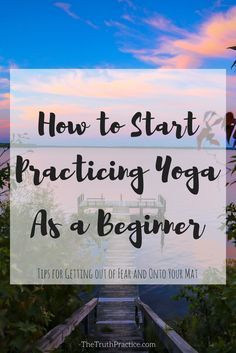Have you ever wanted to start practicing yoga but had no idea where to start? Do classes and yoga studios seem too intimidating? Worried you're not flexible enough? Click to read this post that will teach you how to get out of fear and into your practice! There's a much easier way to begin practicing yoga. Don't let your fear hold you back. Go to TheTruthPractice.com for more tips on inspiration, authenticity, a happy life, fulfillment, manifesting your dreams, self-care, and self-love.