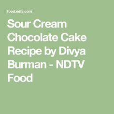 Sour Cream Chocolate Cake Recipe by Divya Burman - NDTV Food