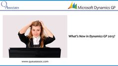 What's New in Microsoft Dynamics GP 2015? Queue Associates #MSDynGP
