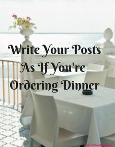 #Write Your Posts As If Ordering Dinner - #Blogging #HowTo Mom 'N Daughter Savings
