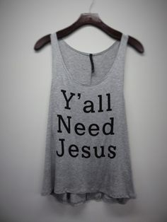 Y'all Need Jesus Tank. Get Your Preach On Girls! FREE SHIPPING IN THE USA! YAY! 95% Rayon 5% Spandex Fits true to size but loose Made in the USA | Shop this product here: spreesy.com/Preppytigerboutique/5 | Shop all of our products at http://spreesy.com/Preppytigerboutique | Pinterest selling powered by Spreesy.com