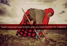 Teach a person how to farm and you have fed her for a lifetime.